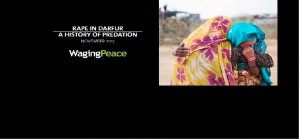 Rape in Darfur, A History Of Predation by WagingPeace